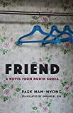 Friend: A Novel from North Korea