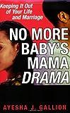No More Baby's Mama Drama, Ayesha J. Gallion, 0758210671