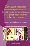 img - for Estrategias y recursos did cticos para reforzar la motivaci n en los alumnos de la etapa de educaci n infantil y primaria (Spanish Edition) book / textbook / text book