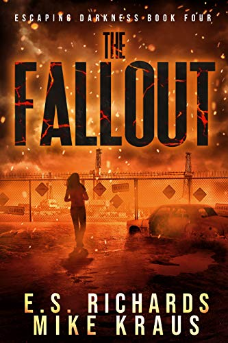 The Fallout - Escaping Darkness Book 4: (A Post-Apocalyptic Survival Thriller Series) by [Richards, E S, Kraus, Mike]