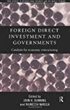 Foreign Direct Investment and Governments : Catalysts for Economic Restructuring, Dunning, John H. and Narula, Rajneesh, 0415173558