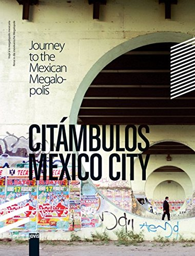 Read Online Citámbulos Mexico City: Journey to the Mexican Megalopolis pdf