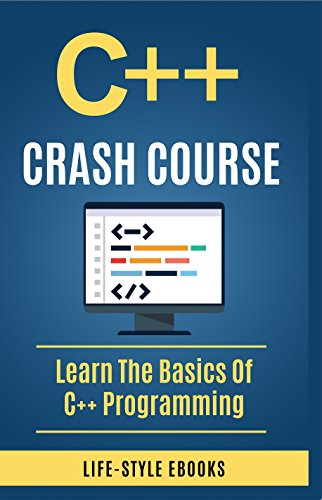 C++:  C++ CRASH COURSE - Beginner's Course To Learn The Basics Of C++ Programming In 24 Hours!: (c++, c++ for beginners, c, java, python, a