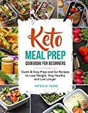 Keto Meal Prep Cookbook for Beginners: Quick & Easy Prep-and-Go Recipes to Lose Weight, Stay Healthy and Live Longer (keto cookbook)