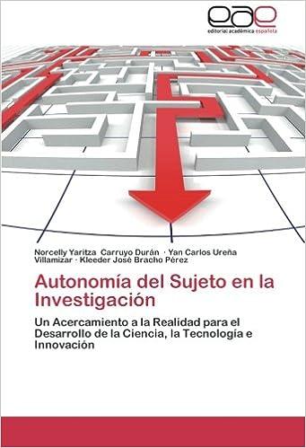 Autonomia del Sujeto En La Investigacion: Amazon.es: Carruyo Duran Norcelly Yaritza, Urena Villamizar Yan Carlos, Bracho Perez Kleeder Jose: Libros