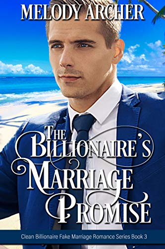 The Billionaire's Marriage Promise (Clean Billionaire Fake Marriage Romance Series Book 3) by [Archer, Melody]