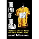 The End of the Road: The Festina Affair and the Tour that Almost Wrecked Cycling