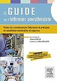 img - for Le guide de l'infirmier anesth siste: Toutes les connaissances th oriques et pratiques en anesth sie-r animation et urgences (French Edition) book / textbook / text book