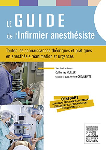 Le guide de l'infirmier anesthsiste: Toutes les connaissances thoriques et pratiques en anesthsie-ranimation et urgences (French Edition)
