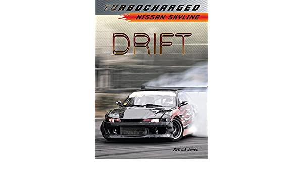 Drift: Nissan Skyline (Turbocharged) (English Edition) eBook: Patrick Jones: Amazon.es: Tienda Kindle