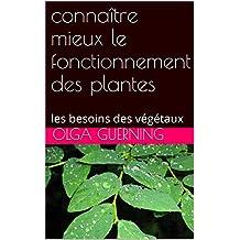 connaître mieux le fonctionnement des plantes : les besoins des végétaux  (French Edition)