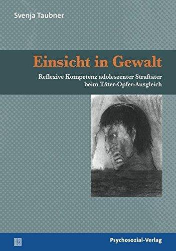 Einsicht in Gewalt: Reflexive Kompetenz adoleszenter Straftäter beim Täter-Opfer-Ausgleich (Forschung psychosozial)