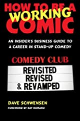 How To Be A Working Comic: An Insider's Business Guide To A Career In Stand-Up Comedy - Revisited, Revised & Revamped Paperback