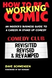 How To Be A Working Comic: An Insider s Business Guide To A Career In Stand-Up Comedy - Revisited, Revised & Revamped