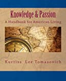 Knowledge and Passion - a Handbook for American Living, Kurtiss Tomasovich, 1481266667