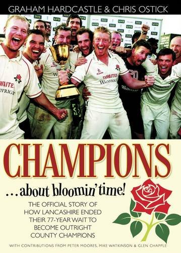 Download Champions-- About Bloomin' Time!: The Official Story of How Lancashire Ended Their 77-Year Drought to Become Outright County Champions. Graham Hardcas PDF