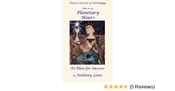 Power secrets of astrology how to use planetary hours to plan for power secrets of astrology how to use planetary hours to plan for success kindle edition by anthony louis religion spirituality kindle ebooks fandeluxe Images
