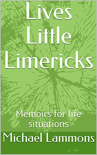 Lives Little Limericks: Memoirs for life situations