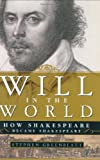 Will in the World: How Shakespeare Became Shakespeare, Stephen Greenblatt, 0393050572