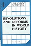 img - for Revolutions & Reforms in World History: Revolutions of the European Pattern in the Process of Transitin from Feudalism to Capitalism; The American Revolution - its Historical Significance as Assessed in the 20th Century; Revolution From Above book / textbook / text book