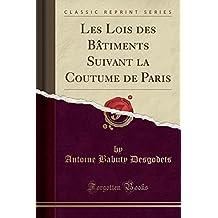Les Lois Des Batiments Suivant La Coutume de Paris (Classic Reprint)