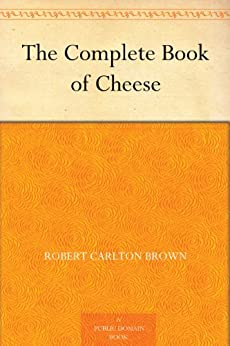 The Complete Book of Cheese by [Brown, Robert Carlton]