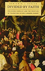 Divided by Faith: Religious Conflict and the Practice of Toleration in Early Modern Europe by Benjamin J. Kaplan (2010-03-30)