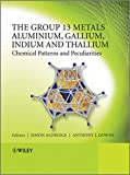 img - for The Group 13 Metals Aluminium, Gallium, Indium and Thallium: Chemical Patterns and Peculiarities book / textbook / text book