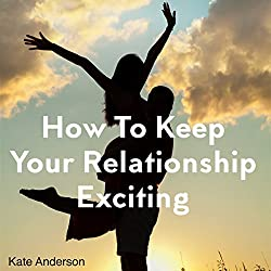 How to Keep Your Relationship Exciting