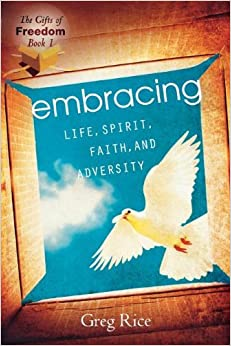 Book Embracing Life, Spirit, Faith, and Adversity by Greg Rice (August 01,2008)