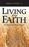 Living by Faith, Wallace H. Heflin, 1581581130