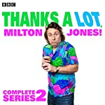 Thanks a Lot, Milton Jones! Complete Series 2: 6 Episodes of the BBC Radio 4 Comedy | Dan Evans,James Cary,Milton Jones