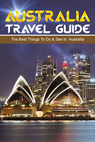 BEST Australia Travel Guide: The Top Things to Do & See in Australia<br />P.D.F