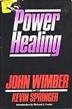 Power Healing, Wimber, John and Springer, Kevin N., 0060695331