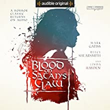 Blood on Satan's Claw: An Audible Original Drama Performance by Mark Morris - adapter, Piers Haggard, Robert Wynne-Simmons Narrated by Mark Gatiss, Reece Shearsmith, Thomas Turgoose, Alice Lowe, Ralph Ineson, Rebecca Ryan