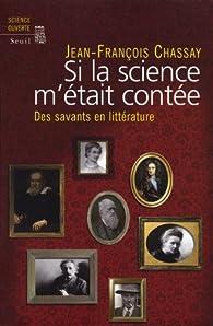 Si la science m'était contée : Des savants en littérature par Jean-François Chassay