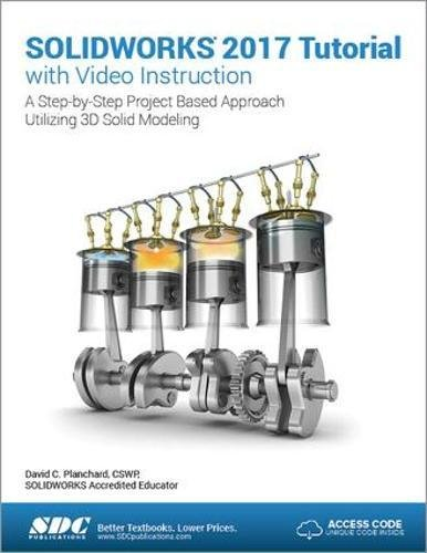 SOLIDWORKS 2017 Tutorial with Video Instruction by SDC Publications