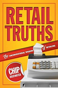 Retail Truths: The Unconventional Wisdom of Retailing by [Averwater, Chip]