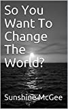 img - for So You Want To Change The World? book / textbook / text book