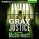 Gray Justice: Tom Gray, Book 1 Audiobook by Alan McDermott Narrated by James Langton