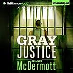 Gray Justice: Tom Gray, Book 1 | Alan McDermott