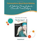 Conversations About Nurse Bullying: A Toolkit for Nurse Leaders to Eliminate Nurse Bullying