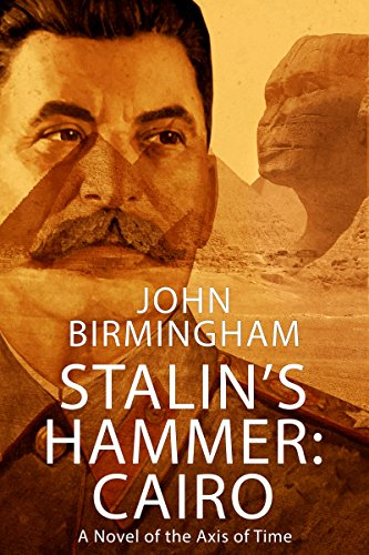 Stalin's Hammer: Cairo: A novel of the Axis of Time ()