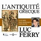 L'antiquité grecque : Une idée philosophique expliquée Discours Auteur(s) : Luc Ferry Narrateur(s) : Luc Ferry
