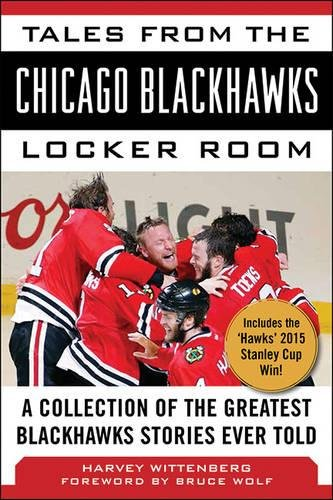 Tigers Locker Room Collection - Tales from the Chicago Blackhawks Locker Room: A Collection of the Greatest Blackhawks Stories Ever Told