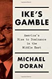 Ike s Gamble: America's Rise to Dominance in the Middle East