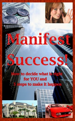 Manifest Success! How to decide what is right for YOU and 5 steps to make it happen