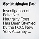 Investigation of Fake Net Neutrality Foes Has Been Stymied by the FCC, New York Attorney General Says | Eli Rosenberg