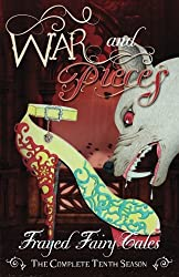 War and Pieces: The Complete Tenth Season (Frayed Fairy Tales) (Volume 10)