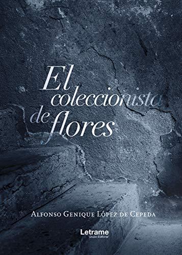 El coleccionista de flores (Spanish Edition) by [López de Cepeda Genique, Alfonso